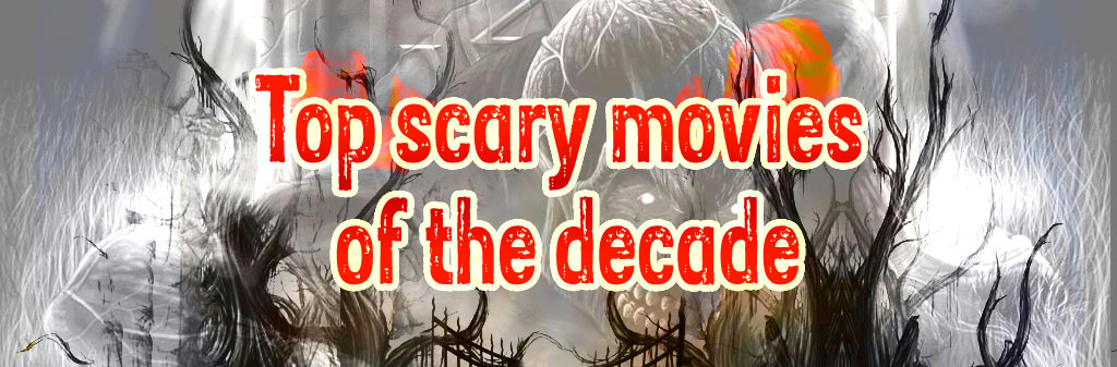 Top scary movies of the decade